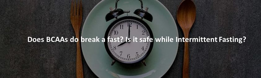 Does BCAAs do break a fast? Is it safe while Intermittent Fasting?