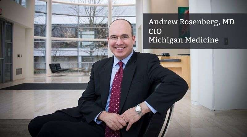 Andrew Rosenberg MD, CIO, Michigan Medicine