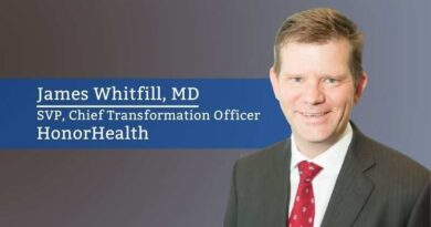 James Whitfill MD, SVP, Chief Transformation Officer, HonorHealth