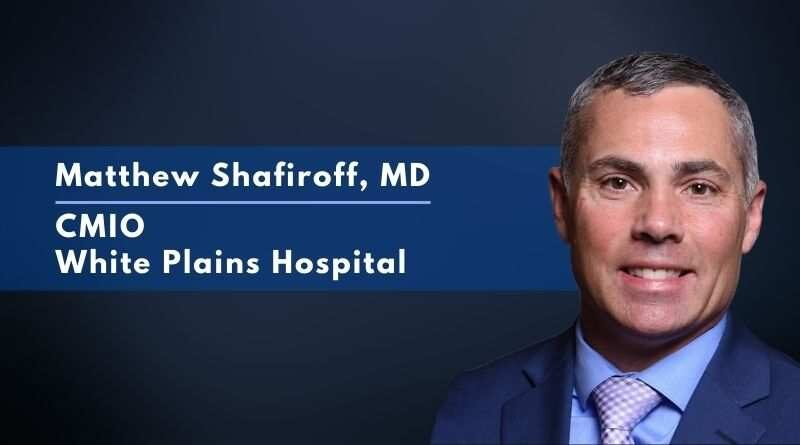 Matthew Shafiroff, MD CMIO, Clinical Informaticist, and Emergency Medicine Physician, White Plains Hospital