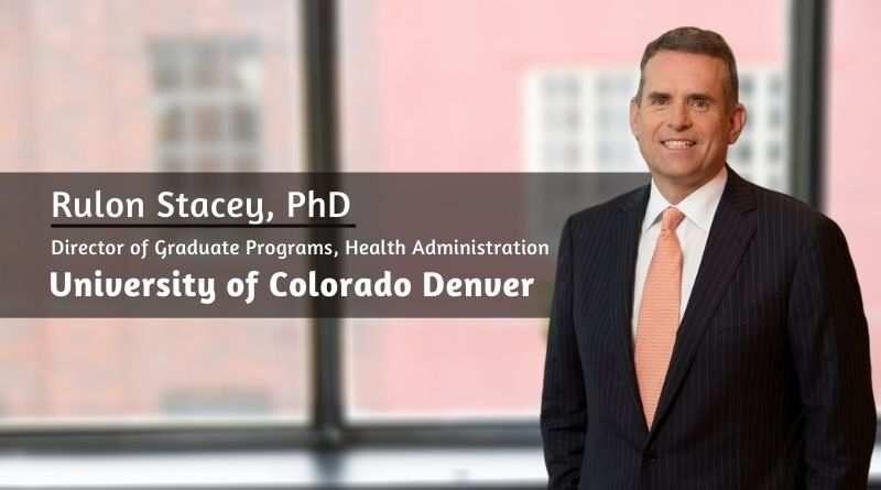 Rulon Stacey, Ph.D., Director of Graduate Programs, Health Administration, University of Colorado Denver