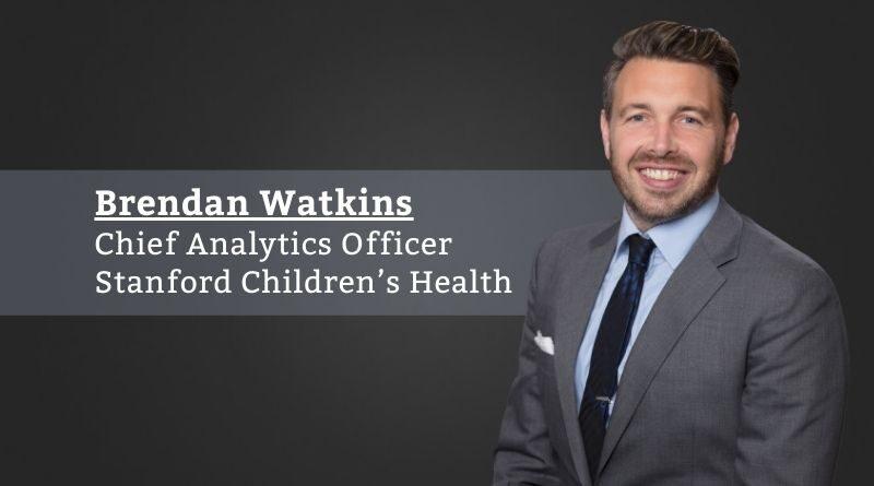 Brendan Watkins, Chief Analytics Officer, Stanford Children's Health