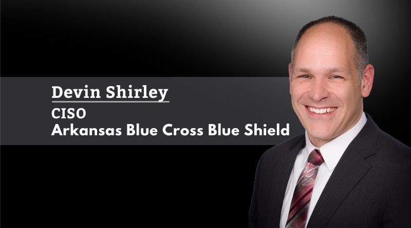 Devin Shirley, CISSP, C|CISO, CRISC, Arkansas Blue Cross Blue Shield