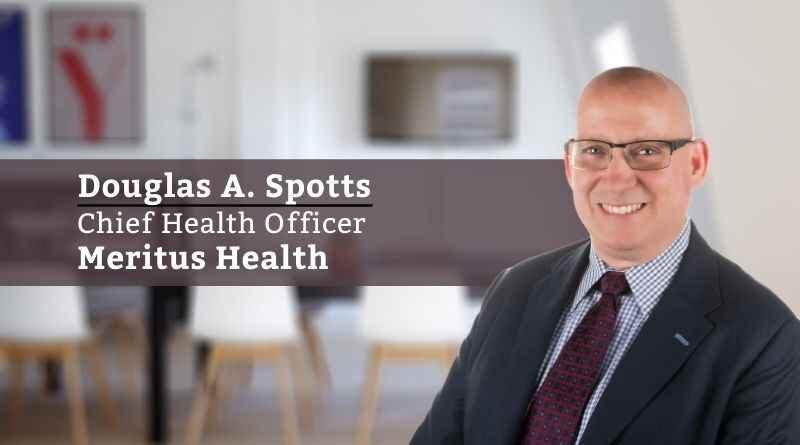 Douglas A. Spotts, Chief Health Officer, Meritus Health