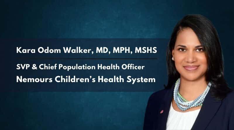 Kara Odom Walker, MD, MPH, MSHS, SVP & Chief Population Health Officer, Nemours Children's Health System