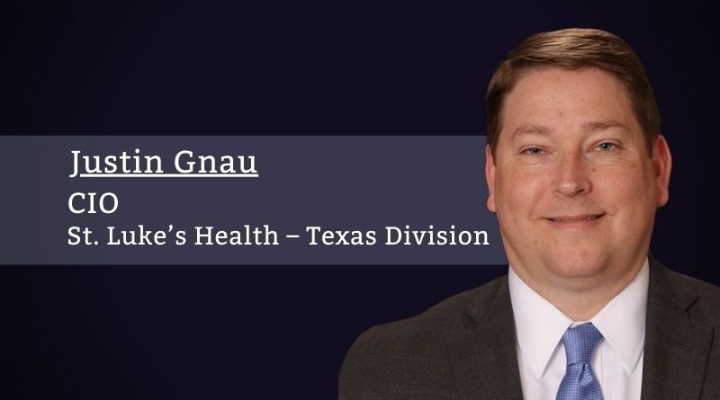 By Justin Gnau, MHSA, RHIA, CIO of St. Luke's Health – Texas Division