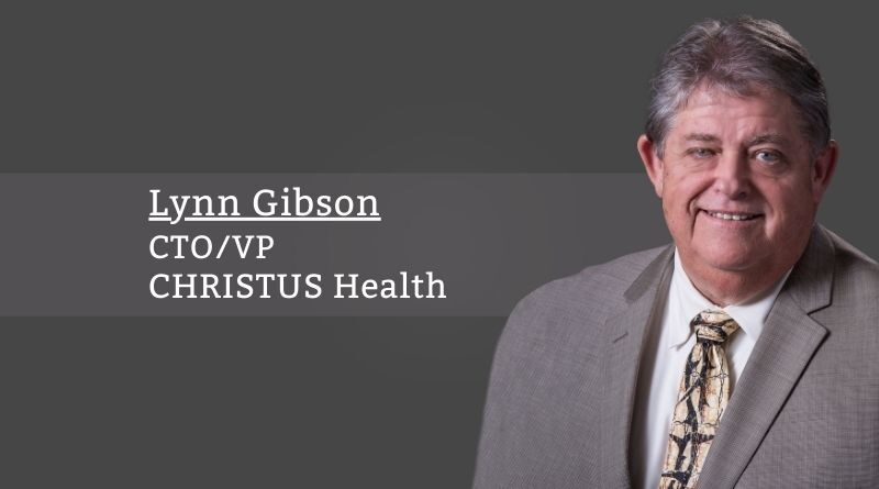 Lynn Gibson, CTO, CHRISTUS Health
