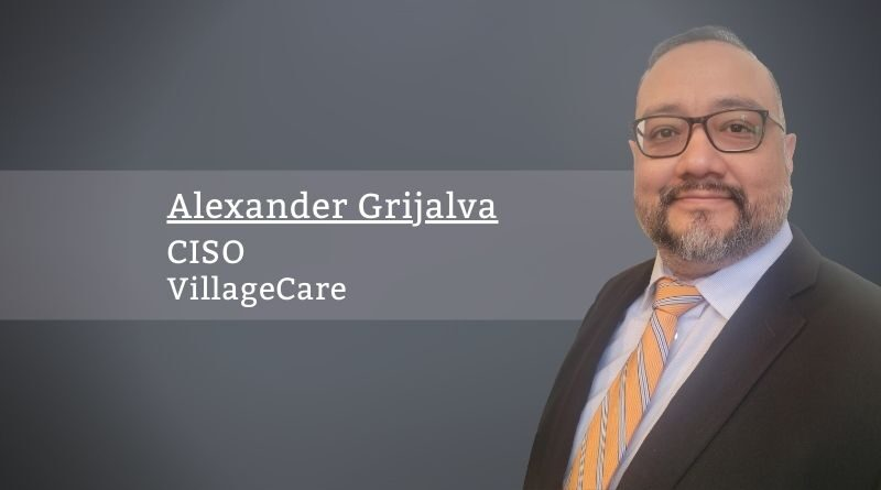 Alexander Grijalva, CISO, VillageCare