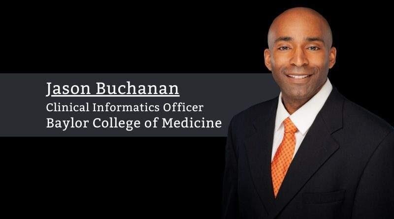 Jason Buchanan M.D., M.S., Clinical Informatics Officer, Baylor College of Medicine