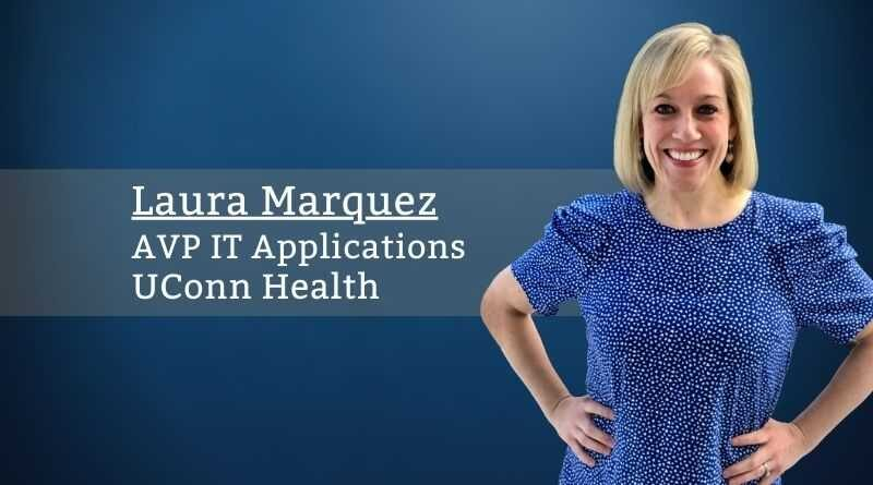 Laura Marquez, MHA, AVP IT Applications, UConn Health
