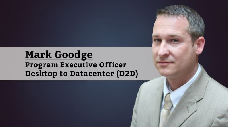 Mark Goodge, Program Executive Officer of Desktop to Datacenter (D2D)