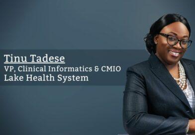 Tinu Tadese, MD FACHE, VP, Clinical Informatics & CMIO, Lake Health System