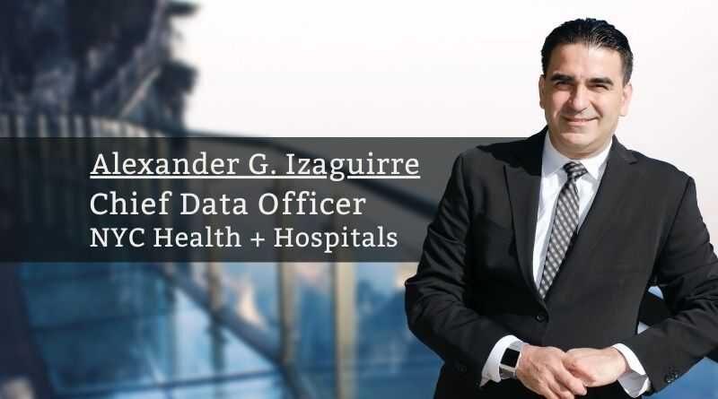 Alexander G. Izaguirre, Chief Data Officer & VP, NYC Health + Hospitals