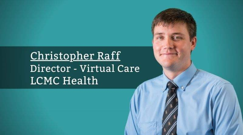 Christopher Raff, Director - Virtual Care LCMC Health