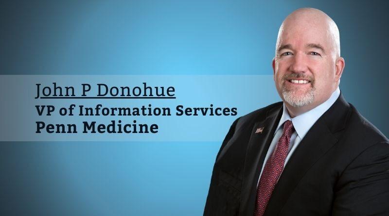 John P Donohue, VP of Information Services, Penn Medicine