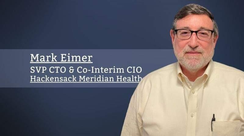 Mark Eimer, SVP CTO & Co-Interim CIO, Hackensack Meridian Health
