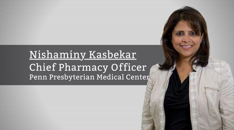 Nishaminy Kasbekar, Chief Pharmacy Officer, Penn Presbyterian Medical Center