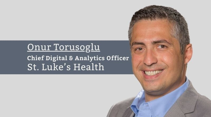 Onur Torusoglu, VP, Chief Digital & Analytics Officer, St. Luke's Health