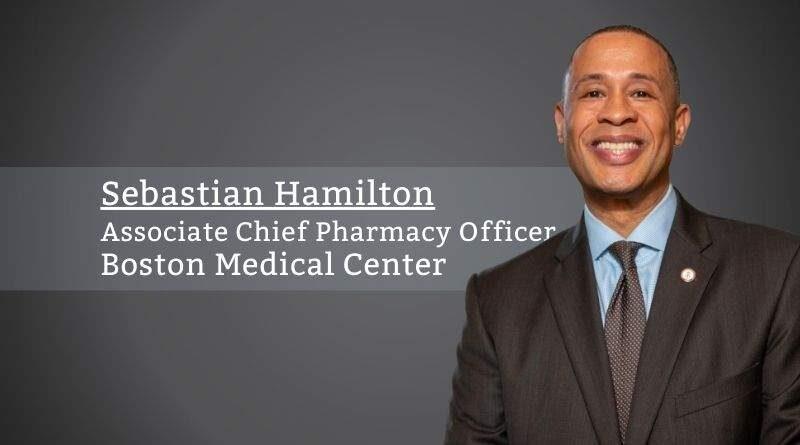 Sebastian Hamilton, Associate Chief Pharmacy Officer Outpatient Pharmacy Services, Boston Medical Center