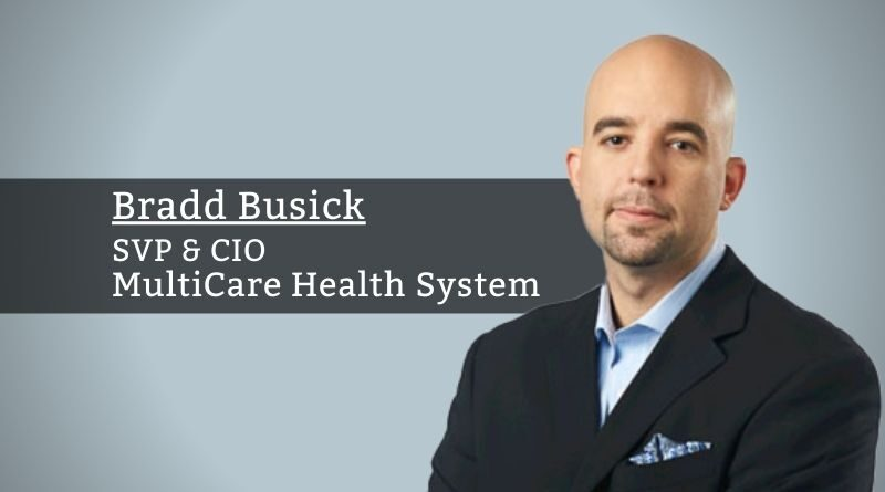 Bradd Busick, SVP & CIO, MultiCare Health System