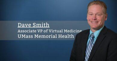 Dave Smith, Associate VP of Virtual Medicine, UMass Memorial Health