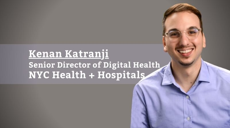 Kenan Katranji, Senior Director of Digital Health, NYC Health + Hospitals