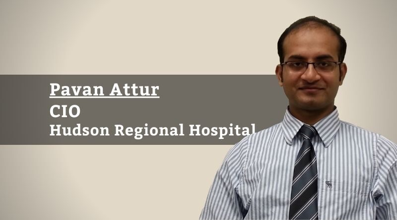 By Pavan Attur, CIO, Hudson Regional Hospital
