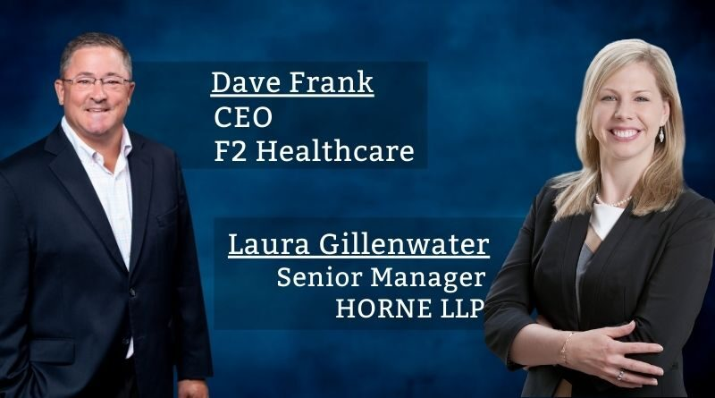 """""""Dave Frank, CEO, F2 Healthcare Laura Gillenwater, Senior Manager, HORNE LLP"""""""