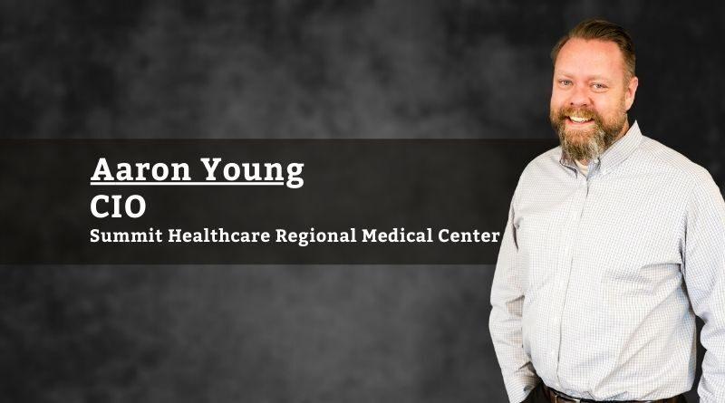 Aaron Young, CIO, Summit Healthcare Regional Medical Center