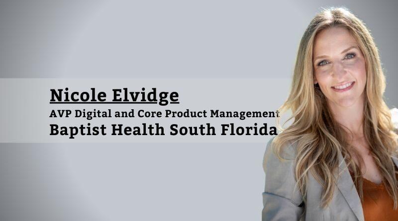 Nicole Elvidge, AVP Digital and Core Product Management, Baptist Health South Florida